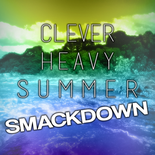 Clever Heavy Summer Smackdown