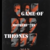 Game of motherf*** thrones