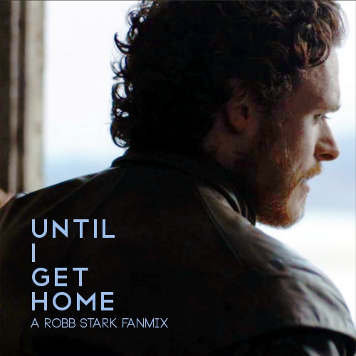 Until I Get Home | A Robb Stark Fanmix