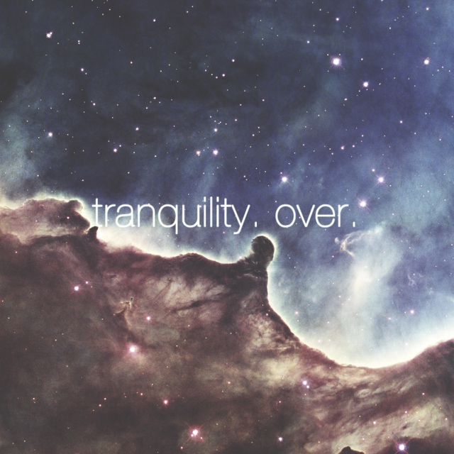 Tranquility, Over.