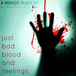 just bad blood and feelings