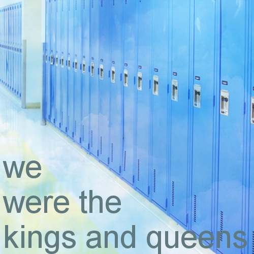 we were the kings and queens
