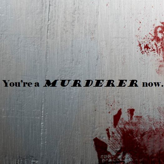 You're a Murderer Now