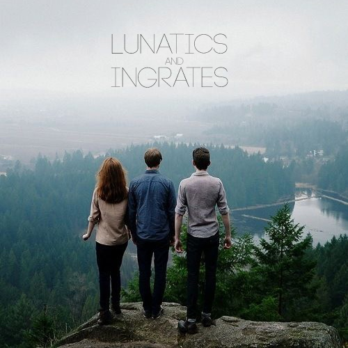 lunatics & ingrates