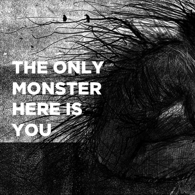 the only monster here is you