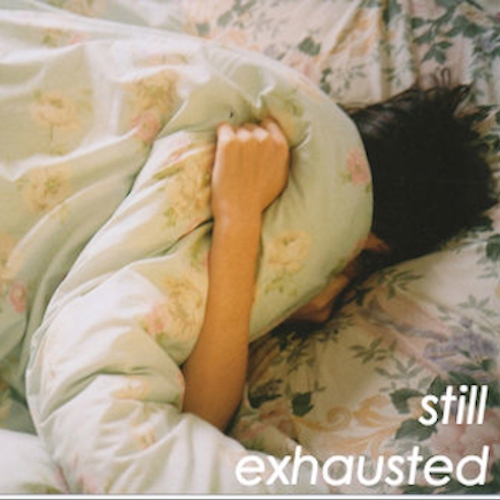 still exhausted