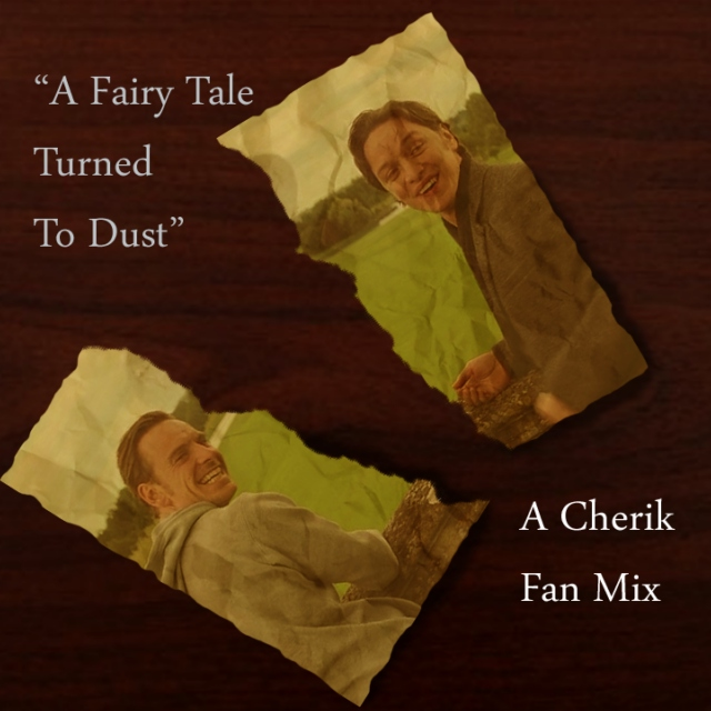 A Fairy Tale Turned To Dust (a Cherik Mix)