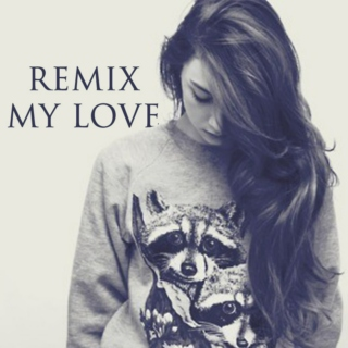 Remix My Love
