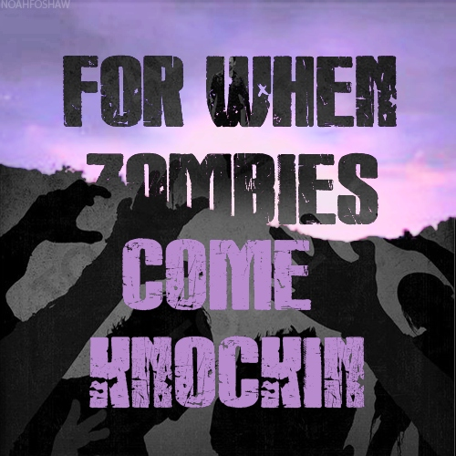 For When Zombies Come Knockin'