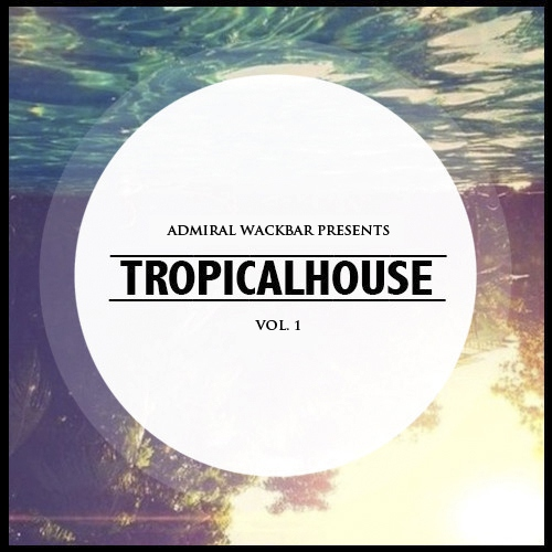 Admiral Wackbar's Tropical House Essentials Mix Vol. 1
