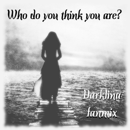 Who do you think you are? - Darklina fanmix