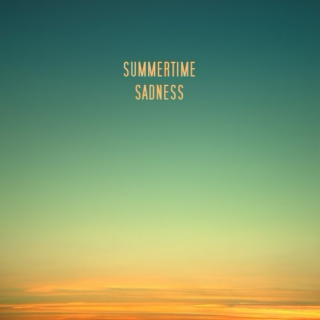 inspired by; summertime sadness.
