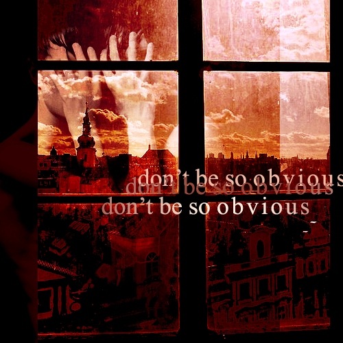 don't be so obvious