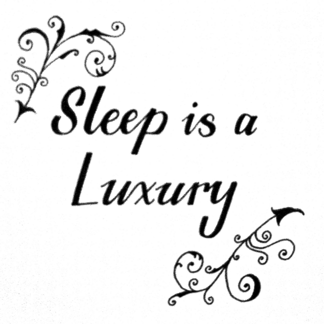 Sleep is a Luxury