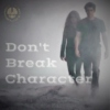 Don't Break Character