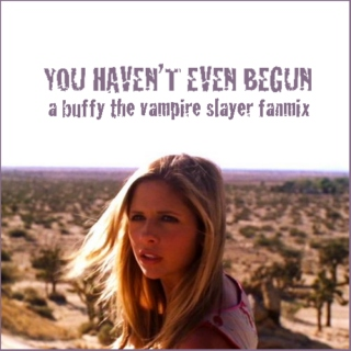 "you haven't even begun - a buffy fanmix for ""restless"""