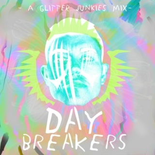 Day Breakers - A Glitter Junkies Mix