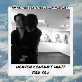 heaven couldn't wait for you