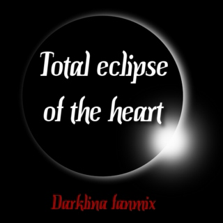 Total eclipse of the heart - Darklina fanmix