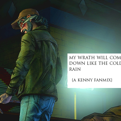 my wrath will come down like the cold rain {a kenny fanmix}