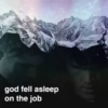 god fell asleep on the job