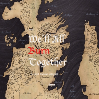 We'll All Burn Together- A GoT House Playlist