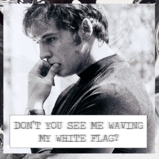 Don't You See Me Waving My White Flag?