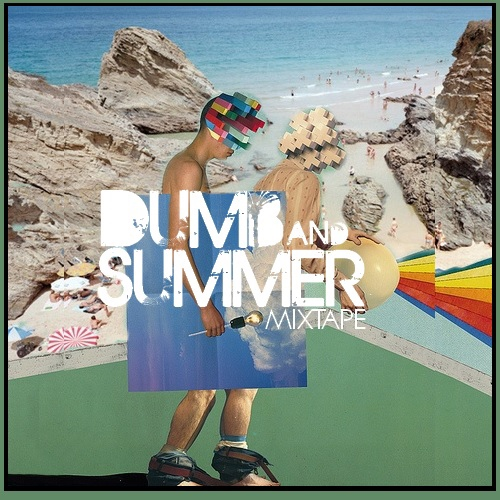 Dumb and Summer - The Mixtape