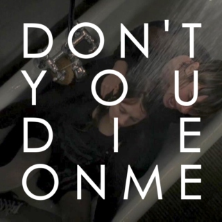 don't you die on me