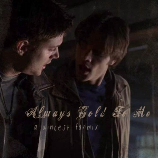Always Gold To Me (wincest)