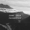 june 2014 favorites