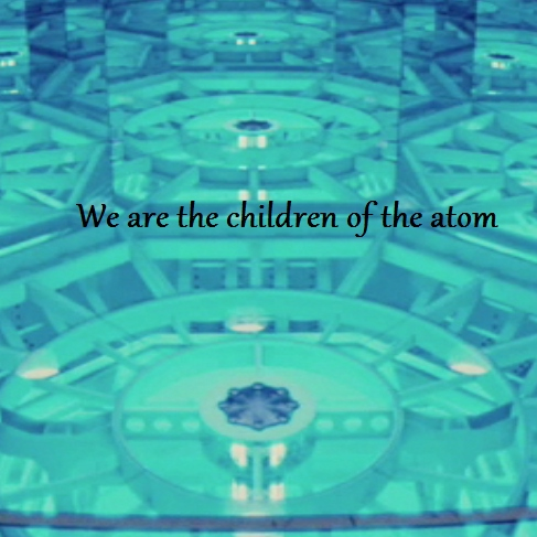 We are the children of the atom