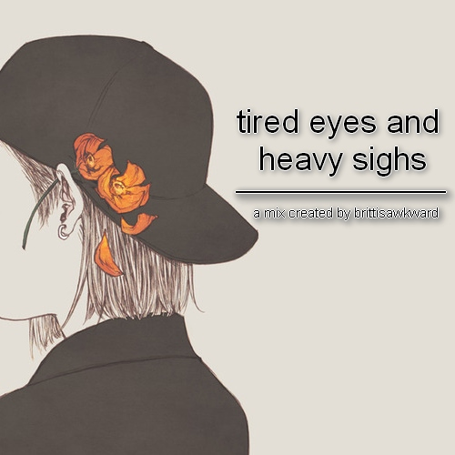 tired eyes and heavy sighs
