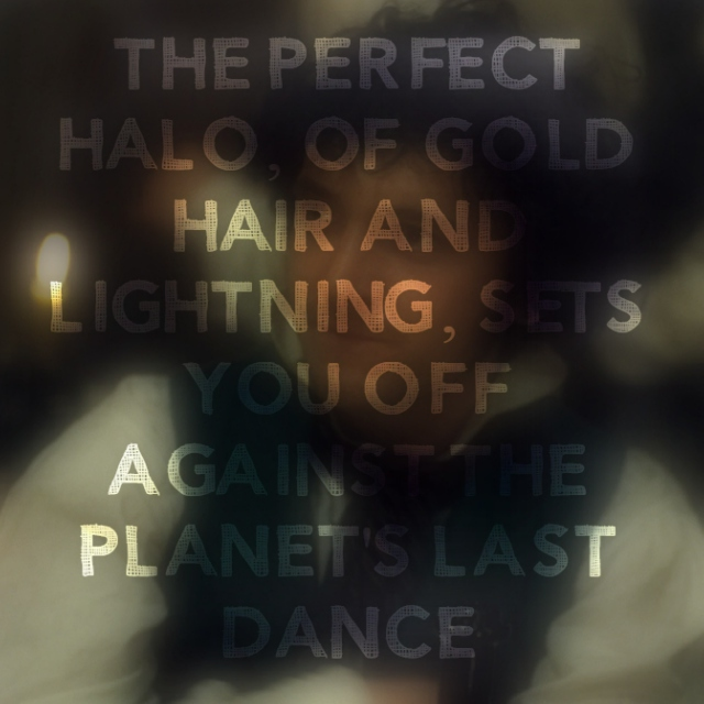 The Perfect Halo, Of Gold Hair and Lightning, Sets You Off Against the Planet's Last Dance