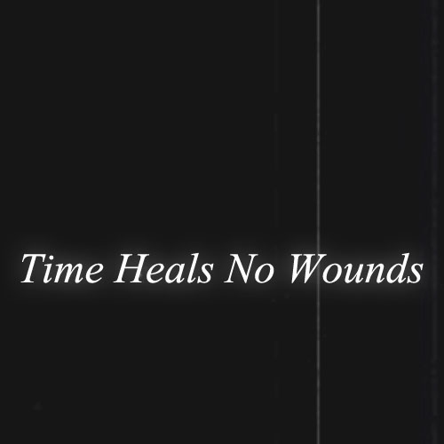 Time Heals No Wounds {I Pick the Scabs}
