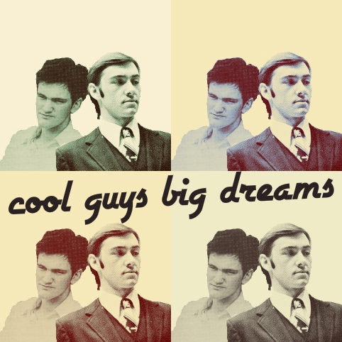 cool guys big dreams