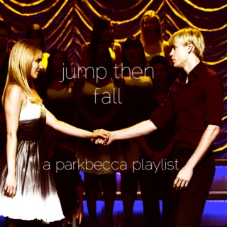 JUMP THEN FALL;; parker and rebecca's infinite playlist
