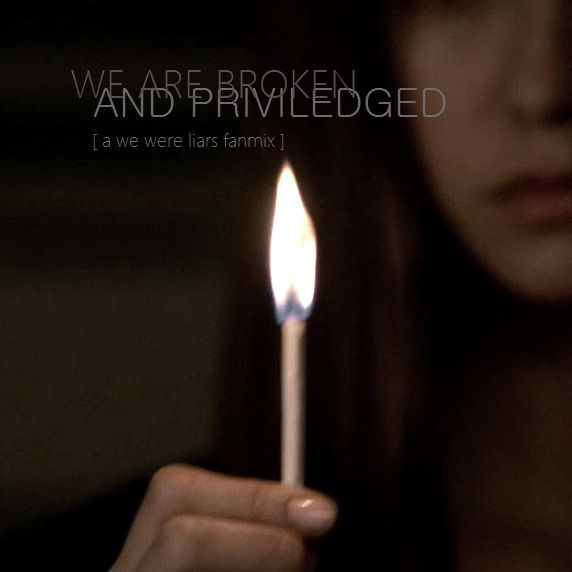 we are broken and priviledged — a we were liars fanmix