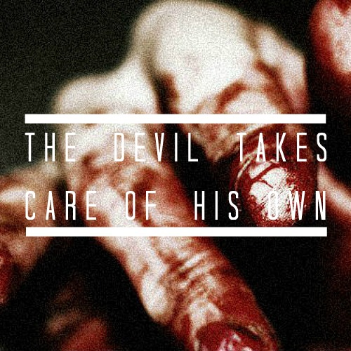 the devil takes care of his own