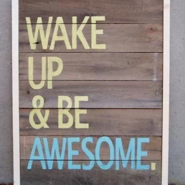 Wake up, Be ∆wesome.