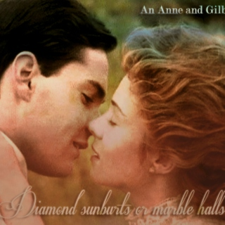 Diamond Sunburts or Marble Halls    An Anne and Gilbert fanmix