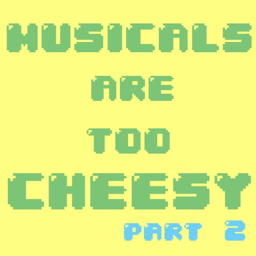Musicals Are Too Cheesy (Part 2)