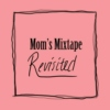 Mom's Mixtape - Revisited