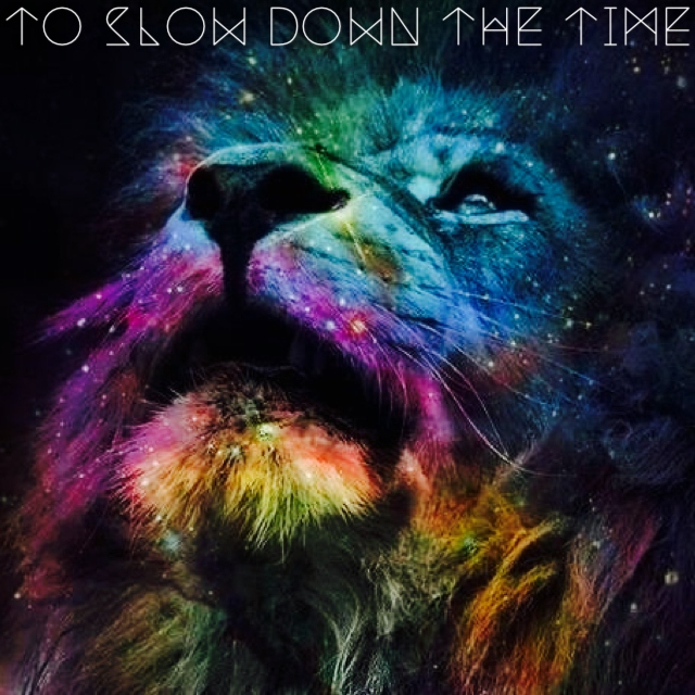 to slow down the time
