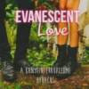 Evanescent Love