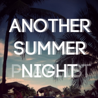 another summer playlist, another summer night.