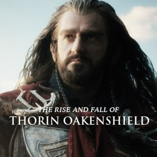 The Rise and Fall of Thorin Oakenshield