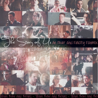 The Story of Us - An Oliver and Felicity FanMix