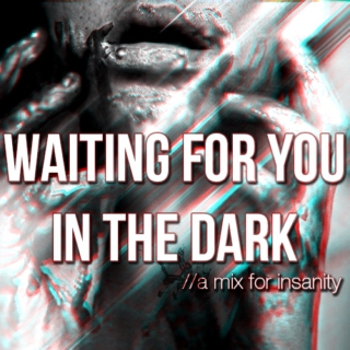 Waiting For You in the Dark;