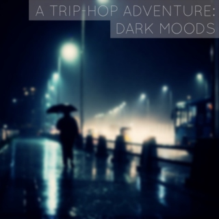A Trip-Hop Adventure: Dark Moods